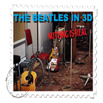 "THE BEATLES IN 3D ""nothing is real"""