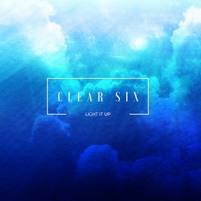 Clear Six - Light It Up