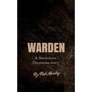 warden, new novelette, blackthorn chronicles, rob marley, historical fantasy