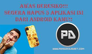 Awas Beresiko, Segera Hapus 5 Aplikasi Ini Dari HP Android Kamu!