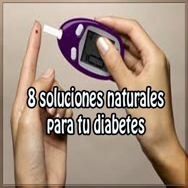 Salud y bienestar en cuerpo y mente, 8 soluciones naturales para diabetes, remedios naturales , diabetes
