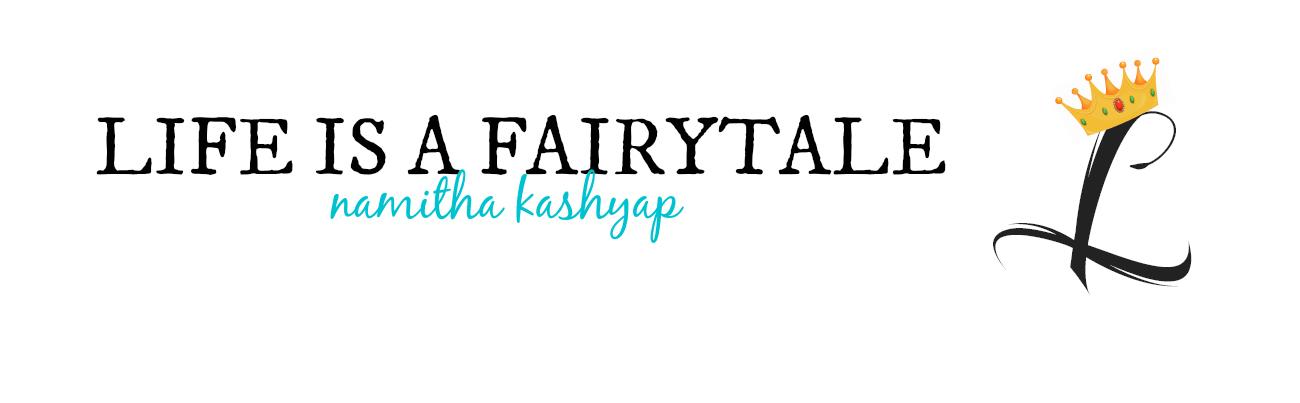 Life is a fairytale | An Indian Lifestyle Blog
