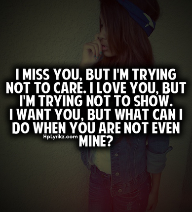 To Show You I Love You Quotes : trying not to care. I love you, but Im trying not to show. I want you ...