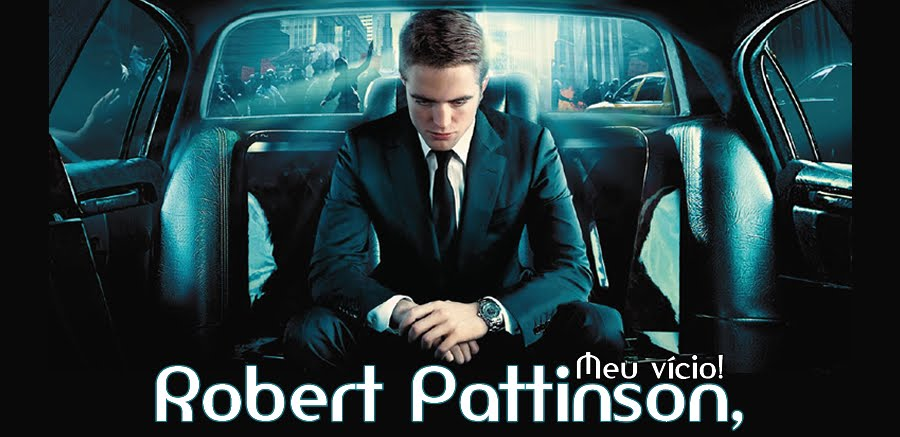 Robert Pattinson, meu vício!