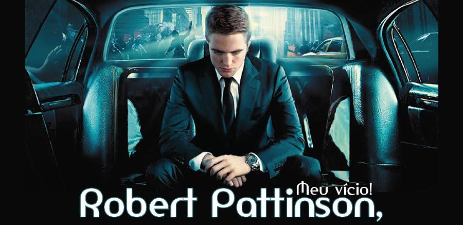 Robert Pattinson, meu vício!
