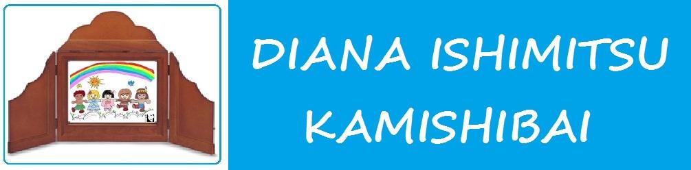 DIANA ISHIMITSU KAMISHIBAI