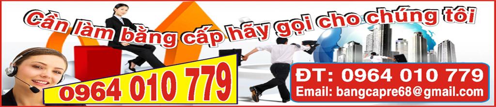 Bằng cấp giá rẻ - Liên Hệ: 0964 010 779