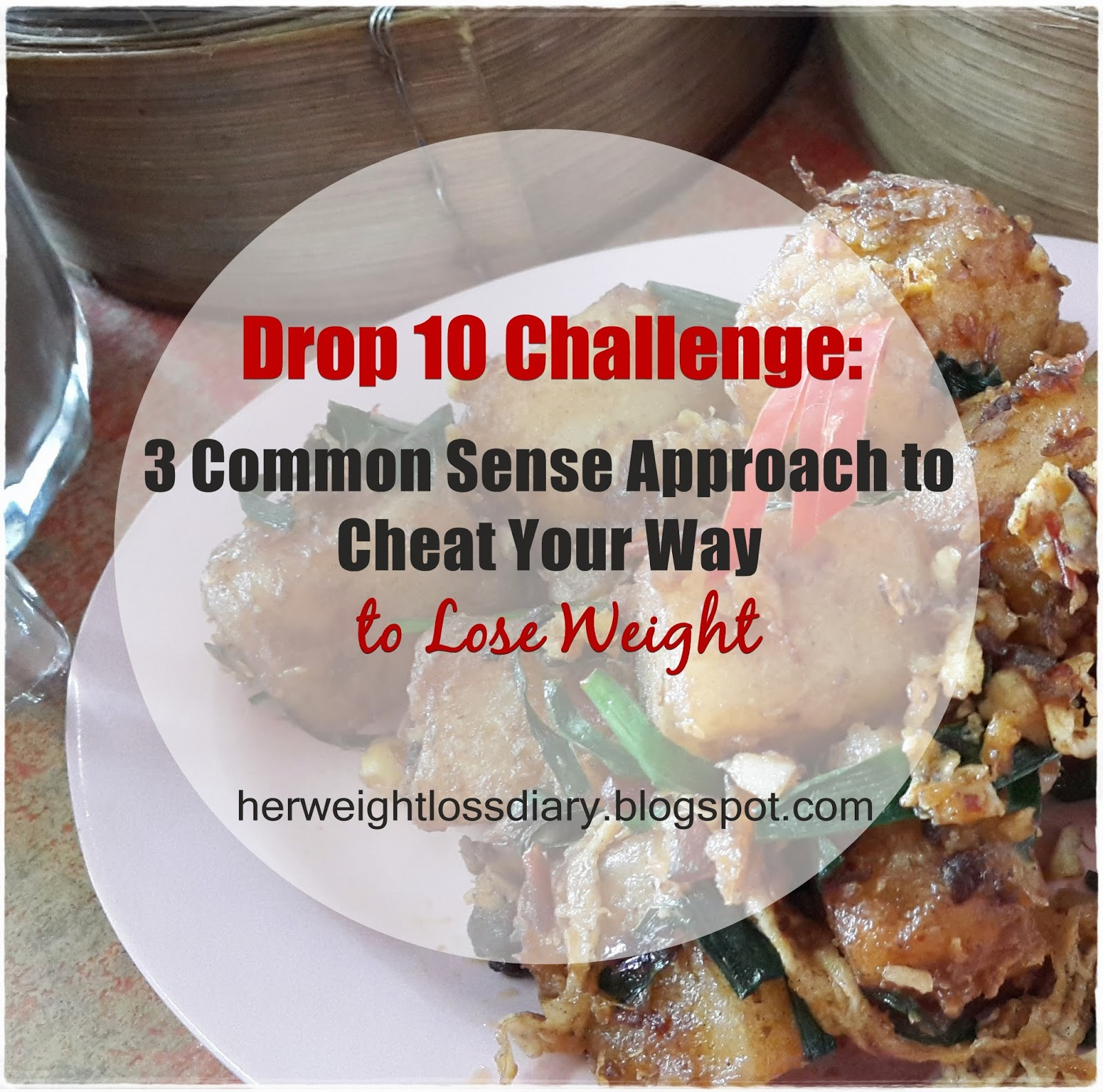 Drop 10 Challenge: 3 Common Sense Approach to Cheat Your Way to Lose Weight