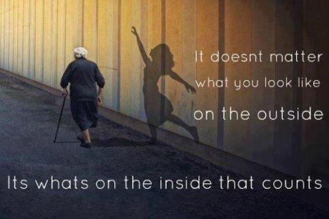 It doesn't matter what you look like on the outside, Its whats on the inside that counts.