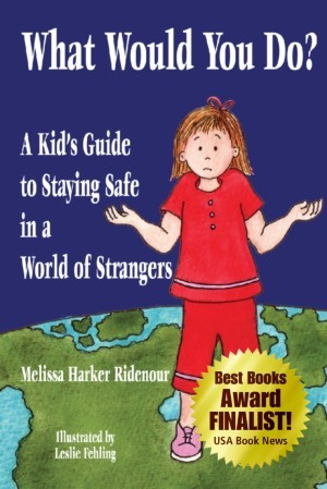 What Would You Do? A Kid's Guide to Staying Safe in a World of Strangers