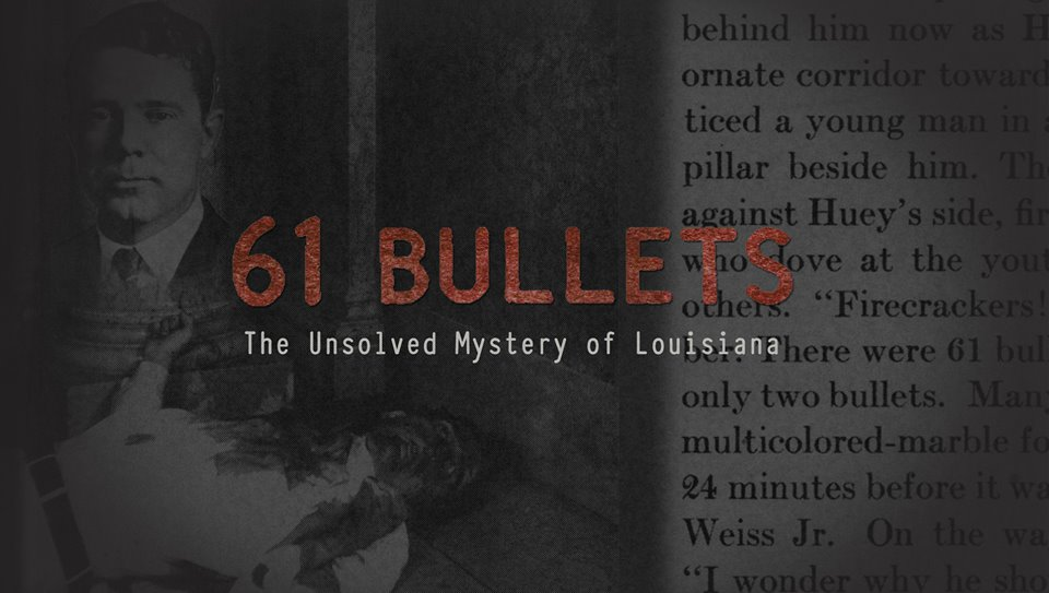61 Bullets- The Death of Huey P. Long: Assassination or Friendly Fire?
