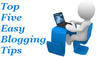 Top Five Easy Blogging Tips