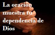 La oración muestra tu dependencia de Dios