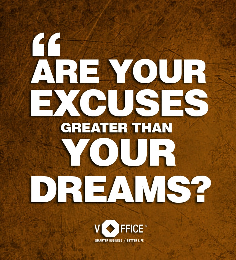 Are your excuses greater than your dreams?