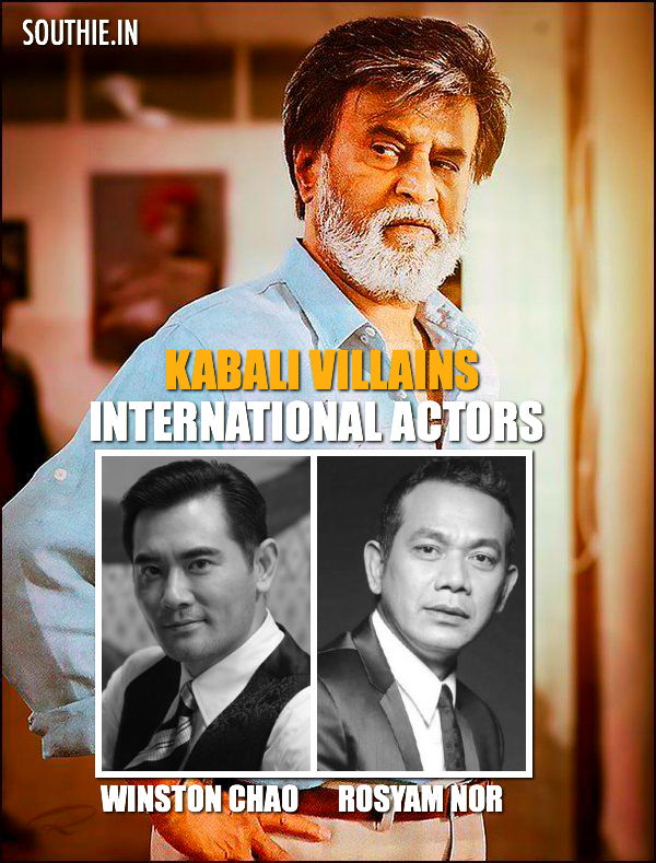 Rajinikanth gets International Villains for Kabali. Winston Chao and Rosyam Nor actors from Taiwan and Malaysia get a chance to play villains for Rajinikanth.