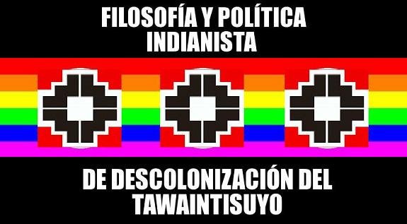 FILOSOFÍA Y POLÍTICA INDIANISTA DE DESCOLONIZACIÓN DEL TAWAINTISUYO