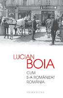 Lucian Boia, romániai kisebbségek, román nemzetállam, Trianon, magyarság, történelem, Cum s-a romanizat Romania, Humanitas