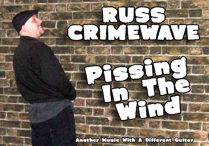 Russ Crimewave - Pissing In The Wind