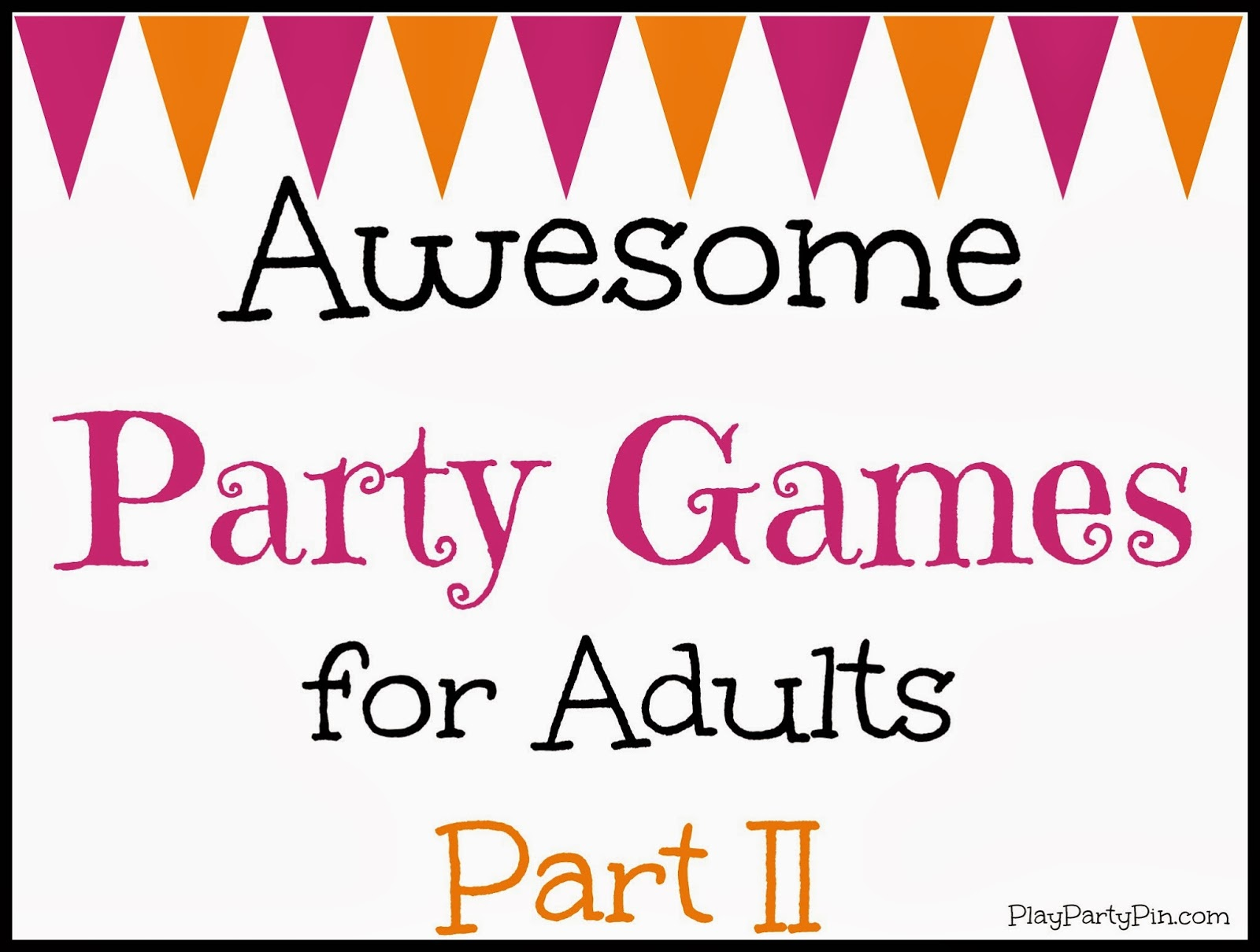 Awesome party games for adults part ii play party pin for Fun ideas for adults