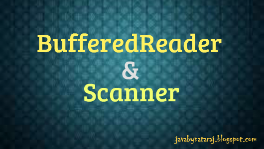 Read a file using BufferedjReader and Scanner_JavabynataraJ