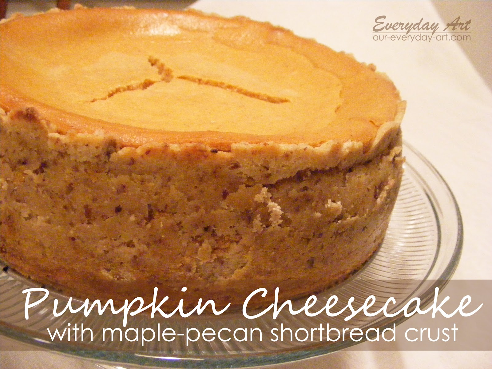 Everyday Art: Pumpkin Cheesecake with Maple-Pecan Shortbread Crust