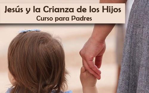Jesús y la Crianza de los Hijos - Curso para Padres