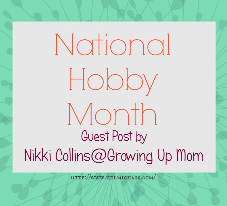 National Hobby Month - Nichole Collins Author of Growing Up Mom via Helmig Haus