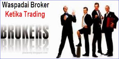 Waspadai Broker Ketika Trading