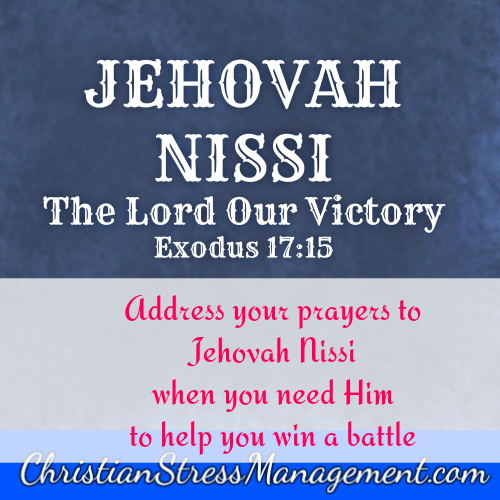 Christian stress management praying the names and for Jehovah nissi