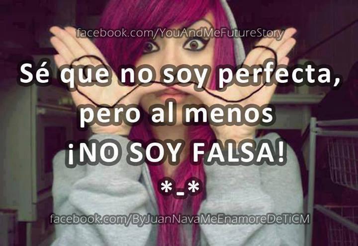 No soy perfecto se que no soy perfecta pero al menos no soy falsa soy