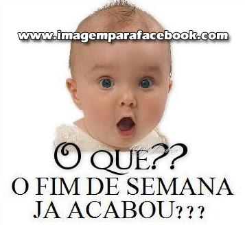 Mensagens Para Facebook e Imagens O Fim De Semana Ja Acabou??