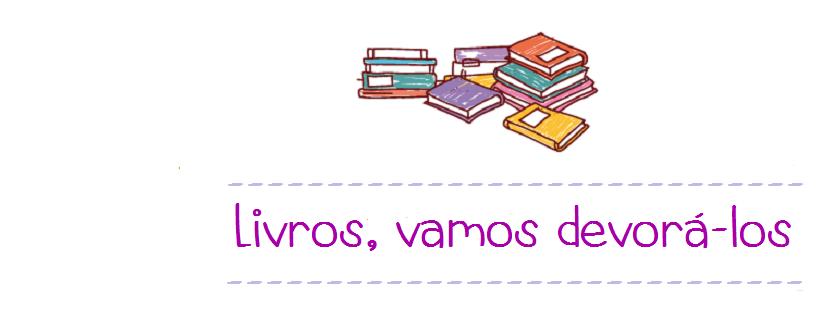Livros, vamos devorá-los!!