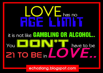 Love has no age limit, it is not like gambling or alcohol.