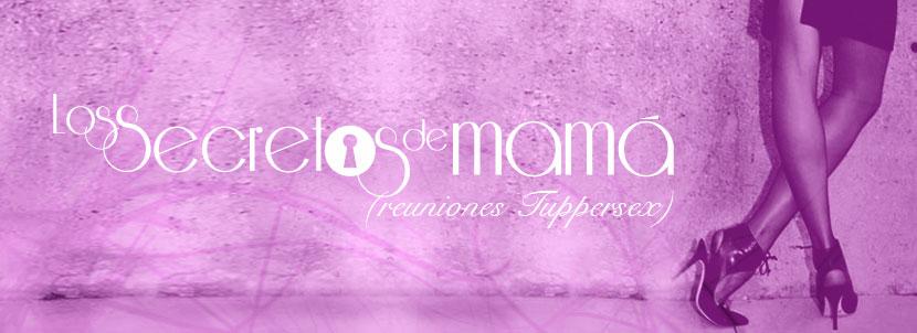 Los Secretos de Mama (reuniones TupperSex)