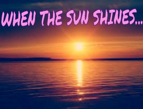 When the sun shines...