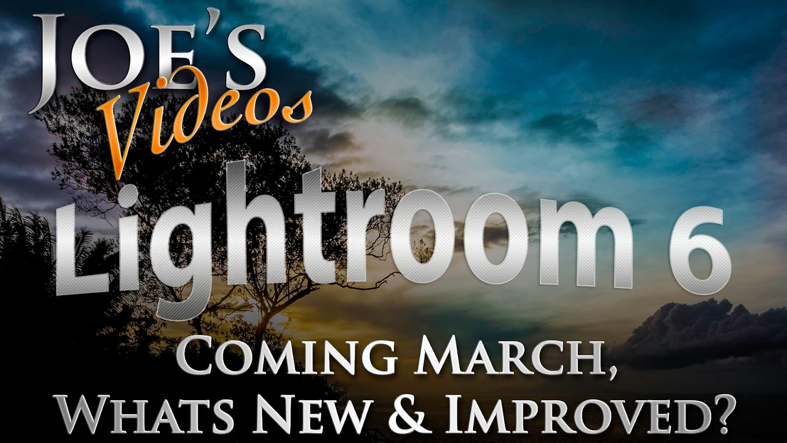 Adobe Lightroom 6 Rumored For March, So Whats New & Improved | Joe's Videos
