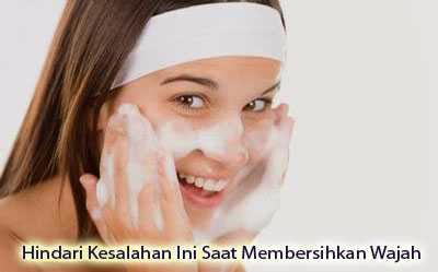 Hindari Kesalahan Ini Saat Mencuci Muka