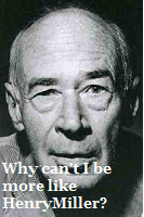 Why Can't I be More Like Henry Miller