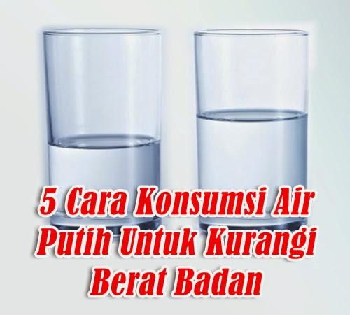 5 Cara Konsumsi Air Putih Untuk Kurangi Berat Badan