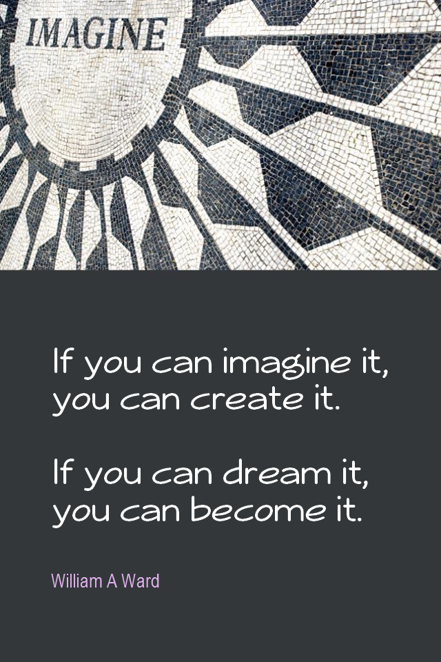 visual quote - image quotation for Visualize - If you can imagine it, you can create it. If you can dream it, you can become it. - William A Ward