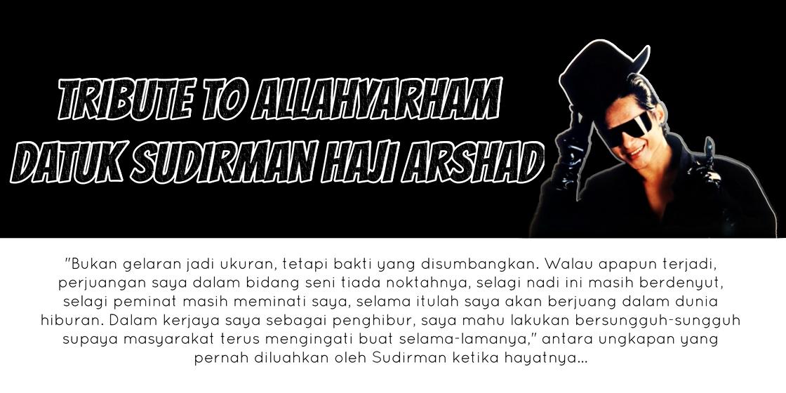 Tribute to Allahyarham Sudirman Haji Arshad