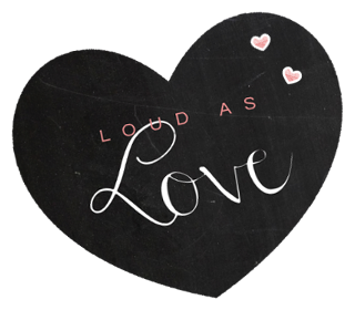Loud as Love Blog