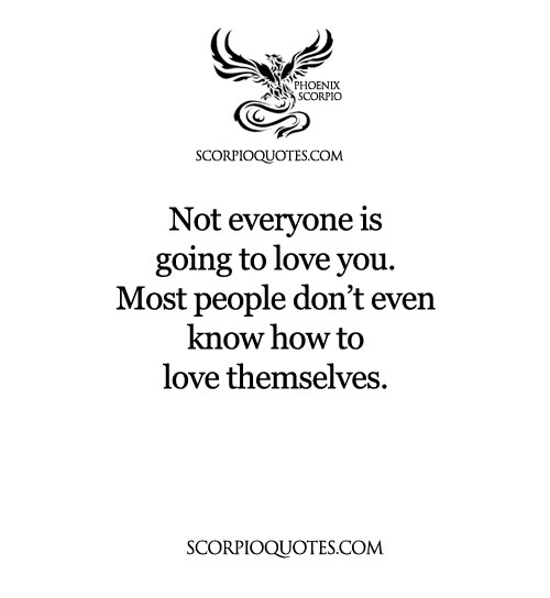not everyone is going to love you scorpio quotes