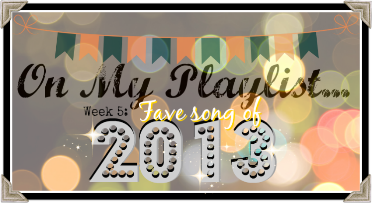 Tunesday Tuesday Week 5: Fave song of 2013