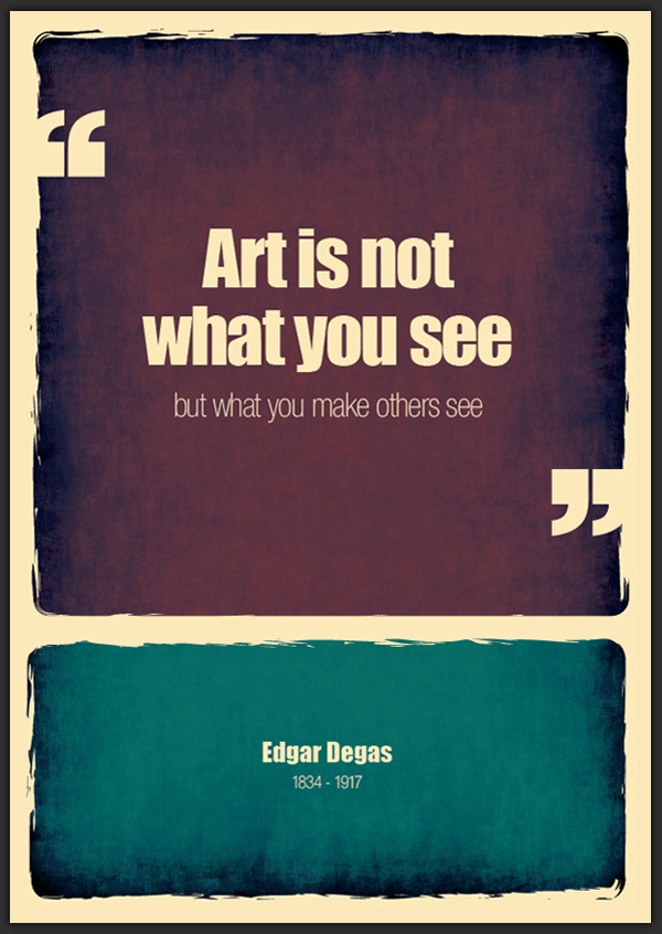 ART IS NOT WHAT YOU SEE, BUT WHAT YOU MAKE OTHERS SEE