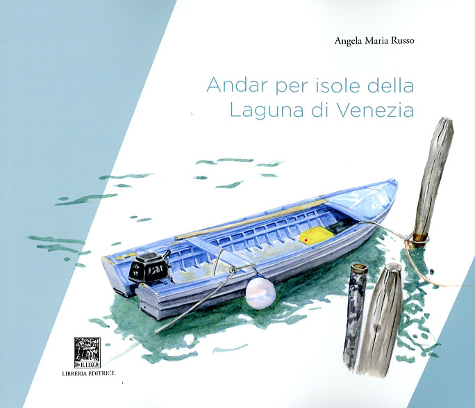 """""""Andare per isole della Laguna di Venezia"""" Il Leggio editore"""