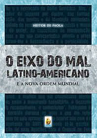 O EIXO DO MAL LATINO-AMERICANO e a nova ordem mundial