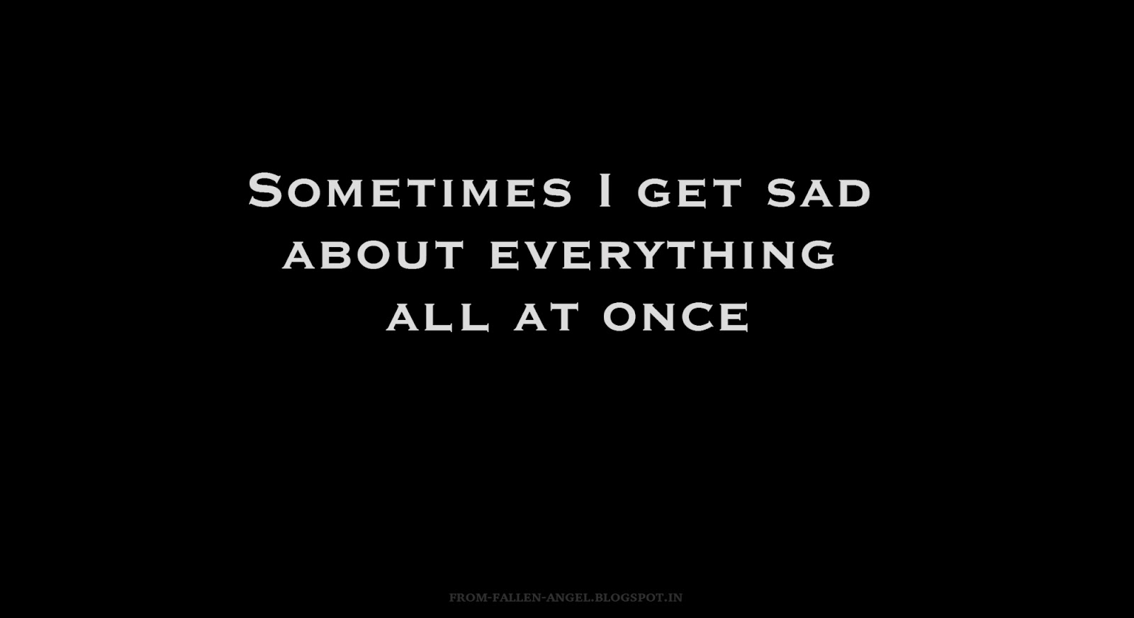 Sometimes I get sad about everything all at once