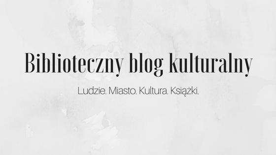 Biblioteczny blog kulturalny