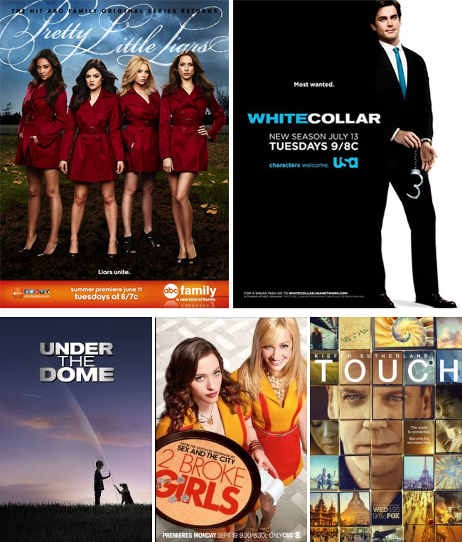TV Series: Under the dome, 2 Broke Girls, Pretty Little Liars, White Collar, Touch.